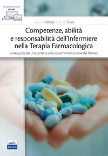 Competenze, abilità e responsabilità dell'infermiere nella terapia farmacologica. Linee guida per una corretta e sicura somministrazione dei farmaci. Con e-book - Gaetano Romigi |