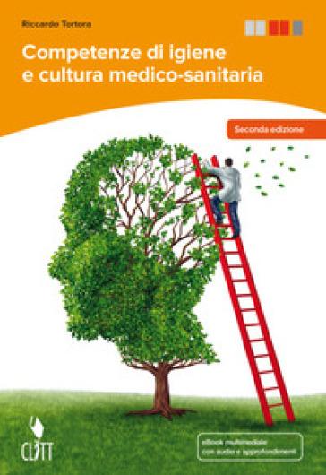 Competenze di igiene e cultura medico-sanitaria. Per le Scuole superiori. Con e-book - Riccardo Tortora   Rochesterscifianimecon.com