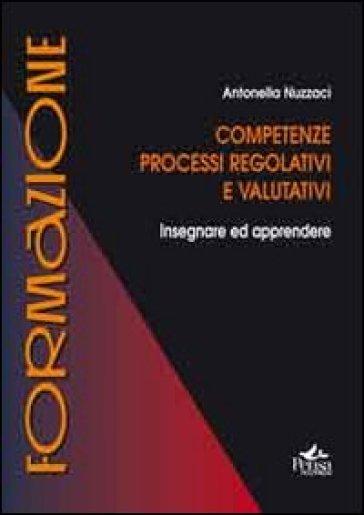 Competenze, processi regolativi e valutativi. Insegnare ed apprendere - Antonella Nuzzaci   Rochesterscifianimecon.com