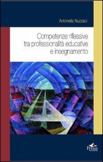 Competenze riflessive tra professionalità educative e insegnamento - Antonella Nuzzaci | Rochesterscifianimecon.com