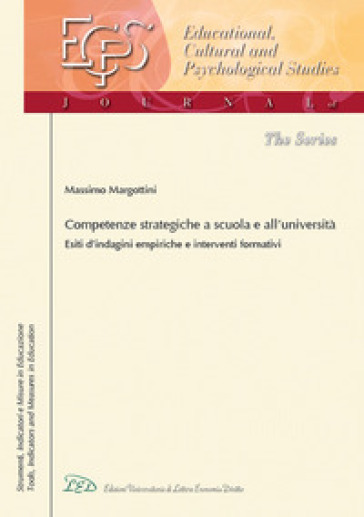 Competenze strategiche a scuola e all'Università. Esiti d'indagini empiriche e interventi formativi - Massimo Margottini |