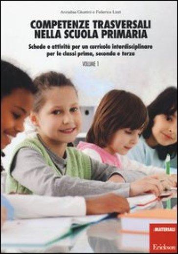 Competenze trasversali nella scuola primaria. Schede e attività per un curricolo interdisciplinare per le classi prima, seconda e terza. Con CD Audio. 1. - Annalisa Giustini  