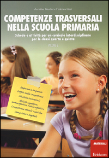 Competenze trasversali nella scuola primaria. Schede e attività per un curricolo interdisciplinare per le classi quarta e quinta. 2. - Annalisa Giustini |