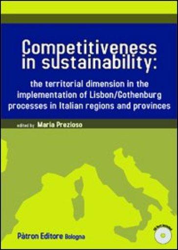 Competitiveness in sustainability the territorial dimension in the implementation of Lisbon/Gothenburg processes in italian regions and provinces. Con CD-ROM - M. Prezioso | Rochesterscifianimecon.com