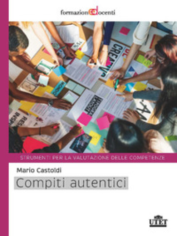 Compiti autentici. Un nuovo modo di insegnare e apprendere - Mario Castoldi   Thecosgala.com