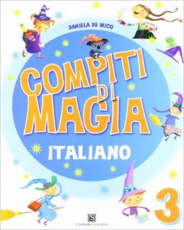 Compiti di magia. Italiano. Per la Scuola elementare. 3. - Daniela De Mico | Rochesterscifianimecon.com