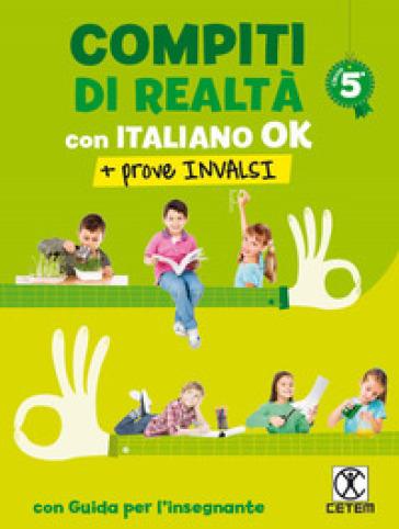 Compiti di realtà. Per la Scuola elementare. Con e-book. Con espansione online. Con Libro: Italiano ok-Prove INVALSI 5. 5. - M. Rosa Benelli |