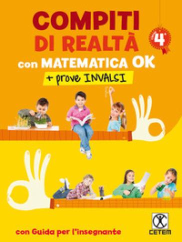 Compiti di realtà. Per la Scuola elementare. Con e-book. Con espansione onlne. Con Libro: Matematica ok-Prove INVALSI 4. 4.