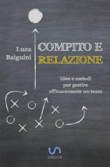 Compito e relazione. Idee e metodi per gestire efficacemente un team - Luca Baiguini | Jonathanterrington.com