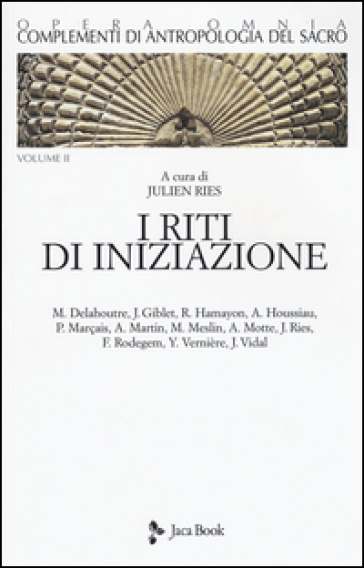 Complementi di antropologia del sacro. 2: I  riti di iniziazione - J. Ries  