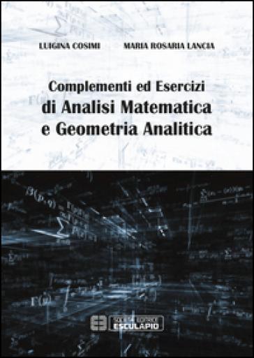 Complementi ed esercizi di analisi matematica e geometria analitica - Luigina Cosimi |