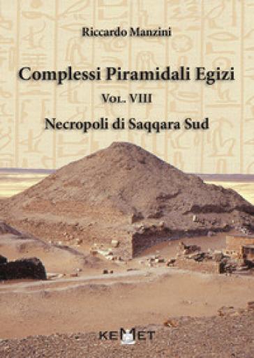 Complessi piramidali egizi. 8: Necropoli di Saqqara Sud - Riccardo Manzini | Rochesterscifianimecon.com