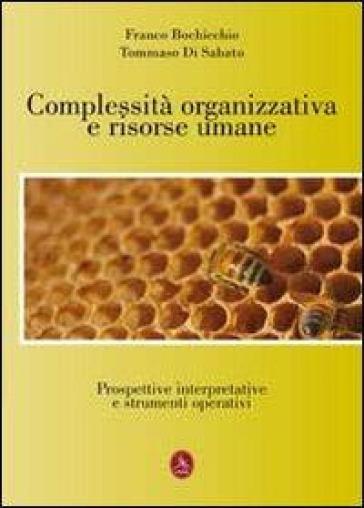 Complessità organizzativa e risorse umane. Prospettive interpretative e strumenti operativi - Tommaso Di Sabato | Rochesterscifianimecon.com