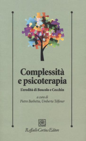 Complessità e psicoterapia. L'eredità di Boscolo e Cecchin - P. Barbetta pdf epub