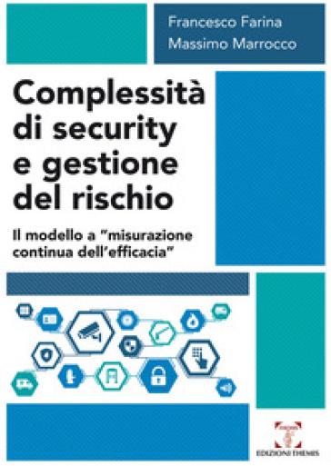 Complessità di security e gestione del rischio. Il modello a «misurazione continua dell'efficacia» - Francesco Farina |