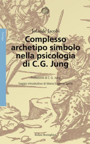 Complesso, archetipo, simbolo nella psicologia di C. G. Jung - Jolande Jacobi  