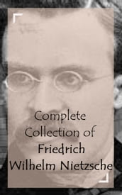 Complete Collection of Friedrich Wilhelm Nietzsche