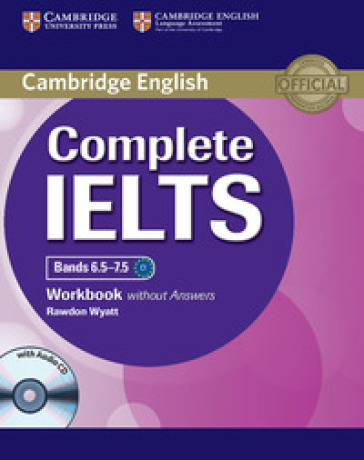 Complete IELTS. Bands 6.5-7.5. Level C1. Workbook. Without answers. Con espansione online. Con CD Audio. Per le Scuole superiori