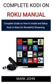 Complete Kodi on Roku Manual