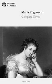 Complete Novels of Maria Edgeworth (Delphi Classics)