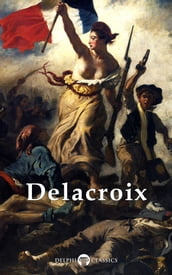 Complete Paintings of Eugene Delacroix (Delphi Classics)