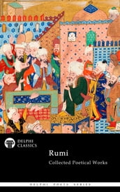 Complete Poetical Works of Rumi (Delphi Classics)