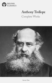 Complete Works of Anthony Trollope (Delphi Classics)