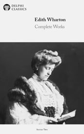 Complete Works of Edith Wharton (Delphi Classics)