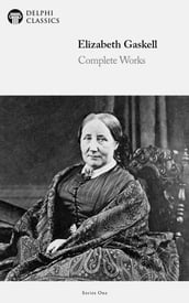 Complete Works of Elizabeth Gaskell (Delphi Classics)