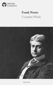 Complete Works of Frank Norris (Delphi Classics)
