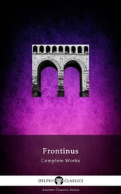 Complete Works of Frontinus (Delphi Classics)