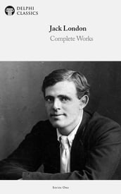 Complete Works of Jack London (Delphi Classics)