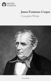Complete Works of James Fenimore Cooper (Delphi Classics)