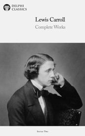 Complete Works of Lewis Carroll (Delphi Classics)
