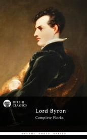 Complete Works of Lord Byron (Delphi Classics)