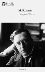 Complete Works of M. R. James (Delphi Classics)