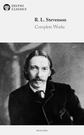 Complete Works of Robert Louis Stevenson (Delphi Classics)