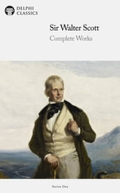 Complete Works of Sir Walter Scott (Delphi Classics)