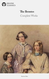 Complete Works of The Brontes (Delphi Classics)