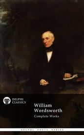 Complete Works of William Wordsworth (Delphi Classics)