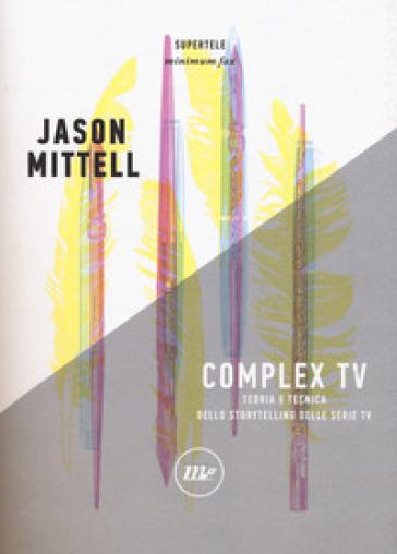 Complex TV. Teoria e tecnica dello storytelling delle serie tv - Jason Mittell |
