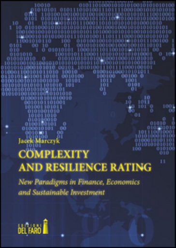 Complexity and resilience rating. New paradigms in finance, economics and sustainable investment - Jacek Marczyk |