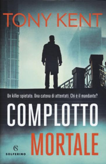 Complotto mortale - Tony Kent | Thecosgala.com