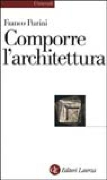 Comporre l'architettura. Ediz. illustrata - Franco Purini | Jonathanterrington.com