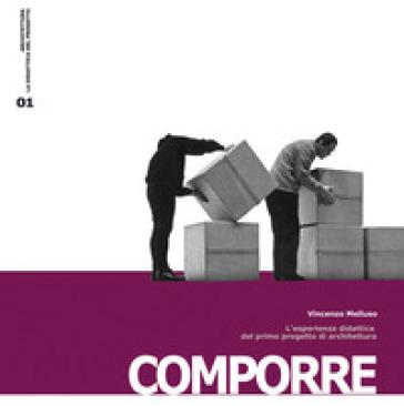 Comporre. L'esperienza didattica del primo progetto di architettura - Vincenzo Melluso | Ericsfund.org