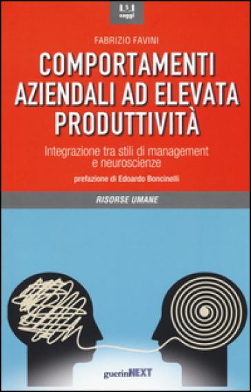 Comportamenti aziendali ad elevata produttività. Integrazione tra stili di management e neueroscienze - Fabrizio Favini | Jonathanterrington.com