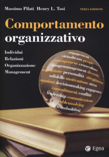 Comportamento organizzativo. Individui, relazioni, organizzazione, management - Massimo Pilati |