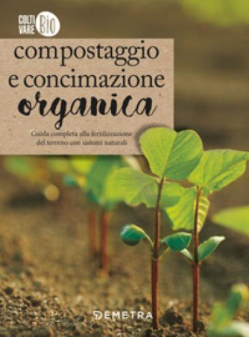 Compostaggio e concimazione organica - Renata Rogo |