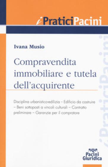 Compravendita immobiliare e tutela dell'aquirente - Ivana Musio |