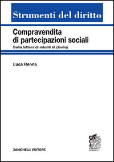 Compravendita di partecipazioni sociali. Dalla lettera di intenti al closing - Luca Renna |